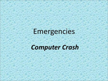 Emergencies Computer Crash. There are several different types of computer-problem scenarios, with different appropriate responses:  When the Voyager.