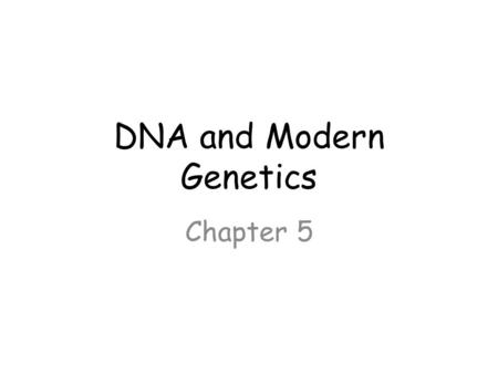 DNA and Modern Genetics Chapter 5. Chapter 5 Section 1 NOTES Page 135.