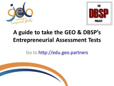 A guide to take the GEO & DBSP's Entrepreneurial Assessment Tests Go to