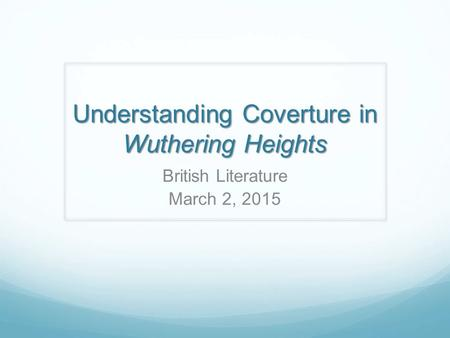 Understanding Coverture in Wuthering Heights British Literature March 2, 2015.