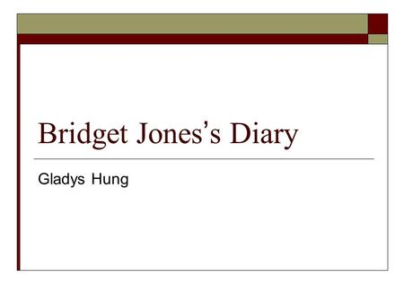 Bridget Jones ' s Diary Gladys Hung. Literature and Pop culture  A good example of how literary culture turns into a popular culture  Bridget Jones.