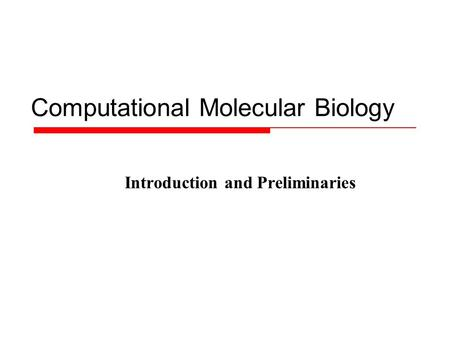 Computational Molecular Biology Introduction and Preliminaries.