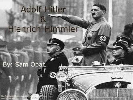 Adolf Hitler & Hienrich Himmler By: Sam Opat  with-himmler.jpg.