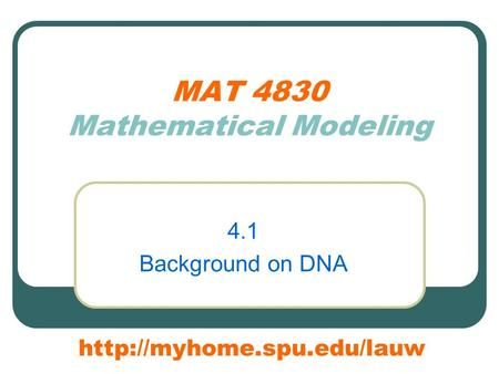 MAT 4830 Mathematical Modeling 4.1 Background on DNA
