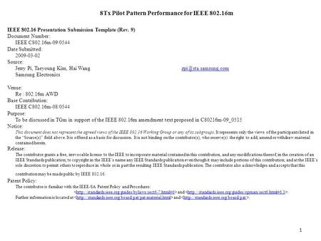 8Tx Pilot Pattern Performance for IEEE 802.16m IEEE 802.16 Presentation Submission Template (Rev. 9) Document Number: IEEE C802.16m-09/0544 Date Submitted: