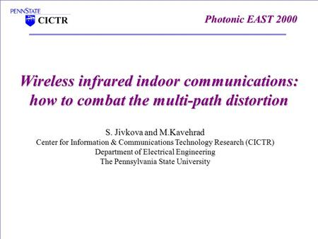 Wireless infrared indoor communications: how to combat the multi-path distortion S. Jivkova and M.Kavehrad Center for Information & Communications <strong>Technology</strong>.