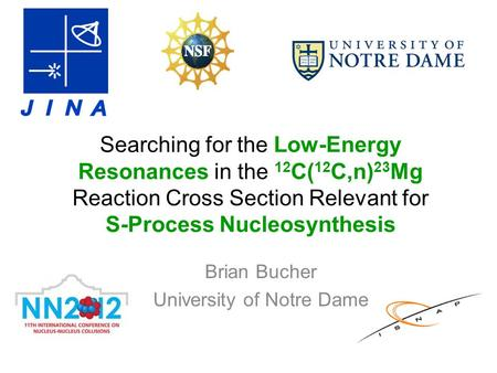 Searching for the Low-Energy Resonances in the 12 C( 12 C,n) 23 Mg Reaction Cross Section Relevant for S-Process Nucleosynthesis Brian Bucher University.