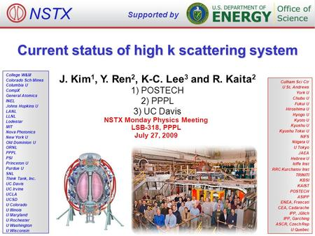 Current status of high k scattering system J. Kim 1, Y. Ren 2, K-C. Lee 3 and R. Kaita 2 1) POSTECH 2) PPPL 3) UC Davis NSTX Monday Physics Meeting LSB-318,