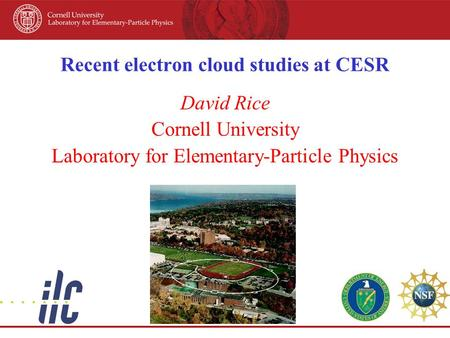 Recent electron cloud studies at CESR David Rice Cornell University Laboratory for Elementary-Particle Physics.