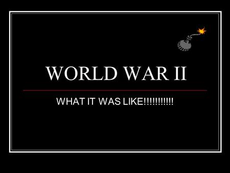 WORLD WAR II WHAT IT WAS LIKE!!!!!!!!!!!. Slide 3: Key Battles Slide 4: Key Figures Slide 5: Pearl Harbour Slide 6: American Army Groups Slide 7: Weapons.