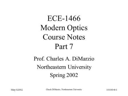 May 02002 Chuck DiMarzio, Northeastern University 10100-6-1 ECE-1466 Modern Optics Course Notes Part 7 Prof. Charles A. DiMarzio Northeastern University.