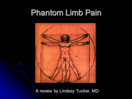 Phantom Limb Pain A review by Lindsey Tucker, MD.