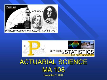 ACTUARIAL SCIENCE MA 108 November 7, 2012. Me! Prof. Richard Penney Co-Director Actuarial Science.