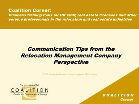 C O A L I T I O N Corner Communication Tips from the Relocation Management Company Perspective Coalition Corner: Business training tools for HR staff,