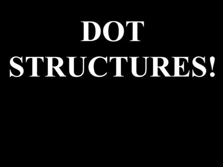 DOT STRUCTURES!. One way of doing dot structures is to follow a few simple rules: