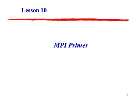 1 MPI Primer Lesson 10 2 What is MPI MPI is the standard for multi- computer and cluster message passing introduced by the Message-Passing Interface.