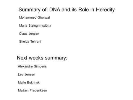 Summary of: DNA and its Role in Heredity Mohammed Ghorwal Maria Steingrimsdóttir Claus Jensen Sheida Tehrani Next weeks summary: Alexandre Simoens Lea.