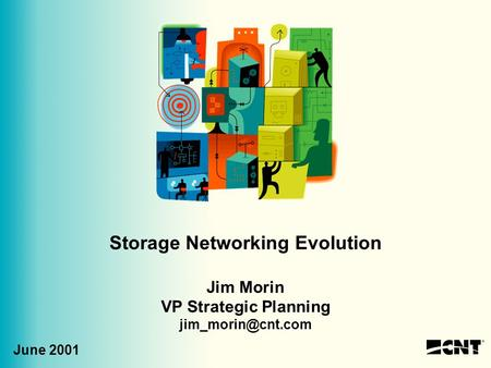 Storage Networking Evolution Jim Morin VP Strategic Planning June 2001.
