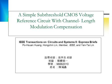 A Simple Subthreshold CMOS Voltage Reference Circuit With Channel- Length Modulation Compensation IEEE Transactions on Circuits and Systems II: Express.