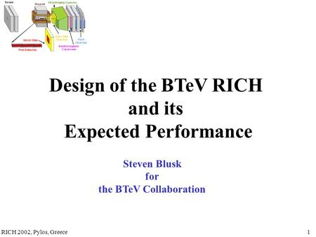 RICH 2002, Pylos, Greece1 Steven Blusk for the BTeV Collaboration Design of the BTeV RICH and its Expected Performance.