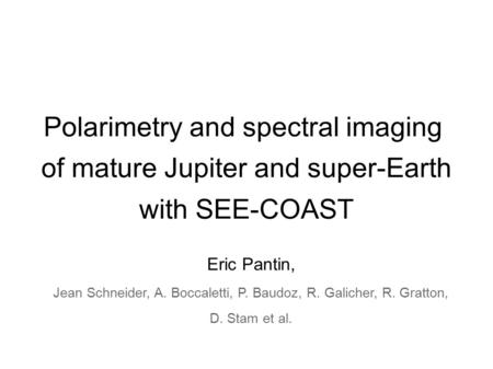 Eric Pantin, Jean Schneider, A. Boccaletti, P. Baudoz, R. Galicher, R. Gratton, D. Stam et al. Polarimetry and spectral imaging of mature Jupiter and super-Earth.