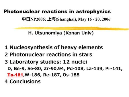 Photonuclear reactions in astrophysics 1 Nucleosynthesis of heavy elements 2 Photonuclear reactions in stars 3 Laboratory studies: 12 nuclei D, Be-9, Se-80,