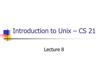 Introduction to Unix – CS 21 Lecture 8. Lecture Overview More detail on emacs and vi Regular expression matching in emacs and vi.