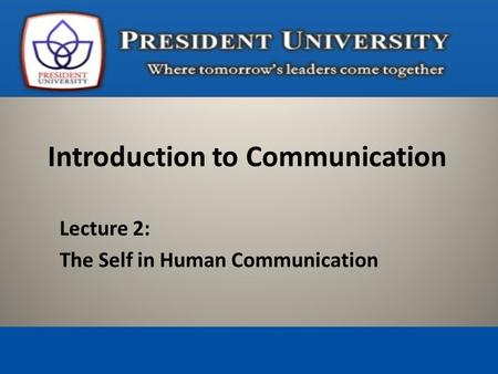 Lecture 2: The Self in Human Communication Introduction to Communication.
