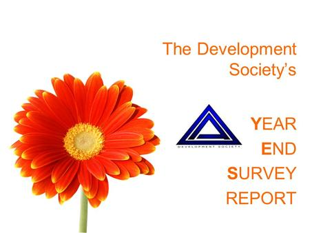 The Development Society's YEAR END SURVEY REPORT.