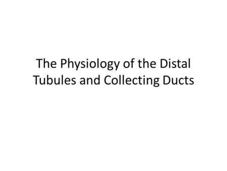 The Physiology of the Distal Tubules and Collecting Ducts.
