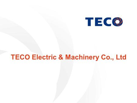 TECO Electric & Machinery Co., Ltd. 2 Safe Harbor Statement This Presentation contains certain forward-looking statements that are based on current expectations.
