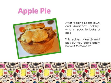 After reading Boom Town and Amanda´s Bakery, who is ready to bake a pie? This recipe makes 24 mini pies but you could easily halve it to make 12.