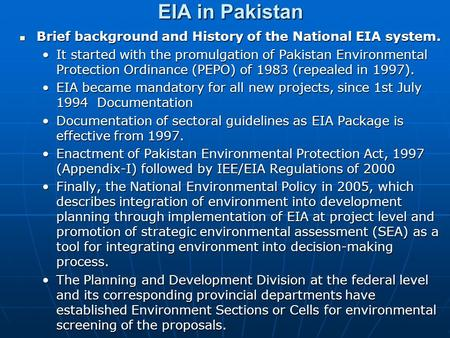 EIA in Pakistan Brief background and History of the National EIA system. Brief background and History of the National EIA system. It started with the promulgation.