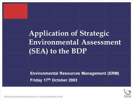 Delivering sustainable solutions in a more competitive world Application of Strategic Environmental Assessment (SEA) to the BDP Environmental Resources.
