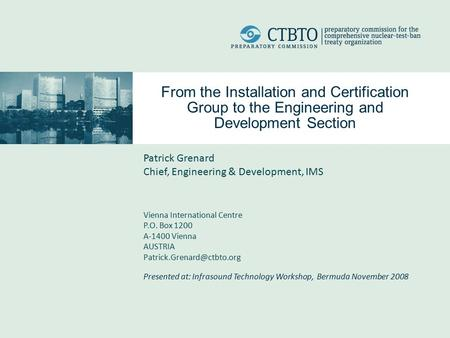 From the Installation and Certification Group to the Engineering and Development Section Patrick Grenard Chief, Engineering & Development, IMS Vienna International.