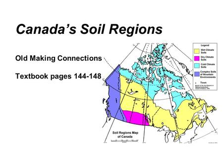 Canada's Soil Regions Old Making Connections Textbook pages 144-148.