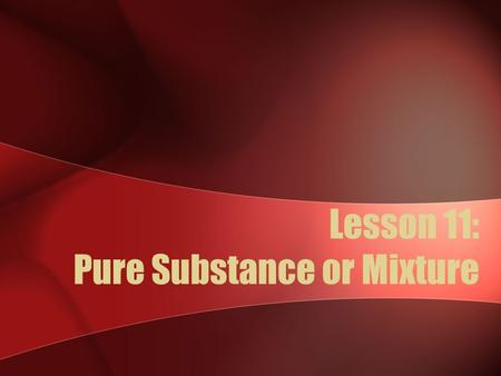 Lesson 11: Pure Substance or Mixture. Characteristic Properties An attribute that can be used to help identify a substance. A characteristic property.