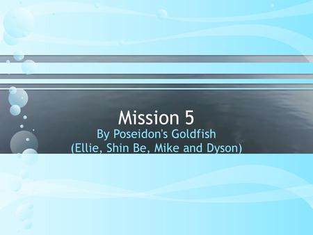 Mission 5 By Poseidon's Goldfish (Ellie, Shin Be, Mike and Dyson)