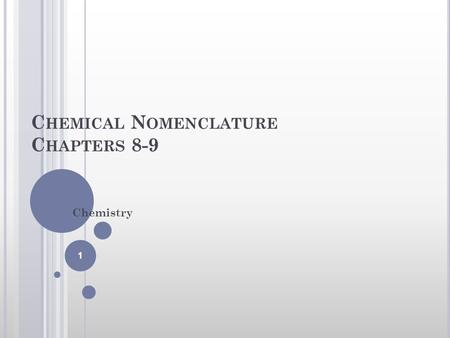 C HEMICAL N OMENCLATURE C HAPTERS 8-9 Chemistry 1.