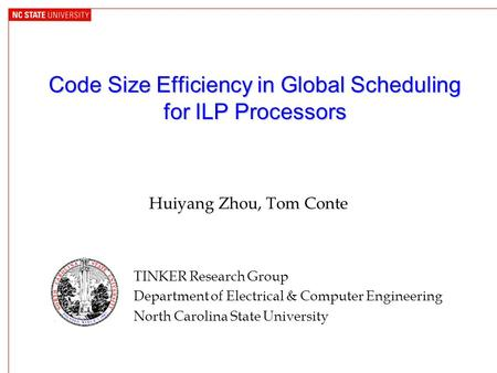 Code Size Efficiency in Global Scheduling for ILP Processors TINKER Research Group Department of Electrical & Computer Engineering North Carolina State.