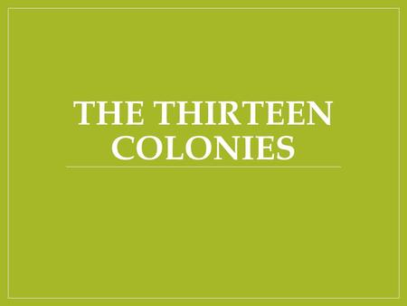 THE THIRTEEN COLONIES. Three Geographic Regions The New England Colonies The New England Colonies The Middle Colonies The Southern Colonies.