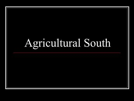 Agricultural South. American Life in the Seventeenth Century 1607-1692 THEME: In the Chesapeake region, 17 th Century colonial society was characterized.