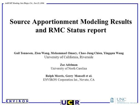 AoH/MF Meeting, San Diego, CA, Jan 25, 2006 Source Apportionment Modeling Results and RMC Status report Gail Tonnesen, Zion Wang, Mohammad Omary, Chao-Jung.