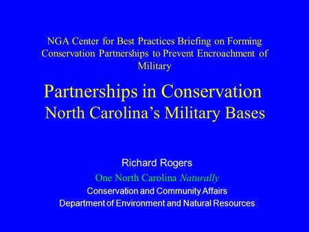NGA Center for Best Practices Briefing on Forming Conservation Partnerships to Prevent Encroachment of Military Richard Rogers One North Carolina Naturally.