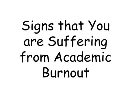 Signs that You are Suffering from Academic Burnout.