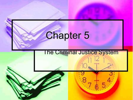 Chapter 5 The Criminal Justice System. Components of the Criminal Justice system The criminal justice system is far more than law enforcement officers.