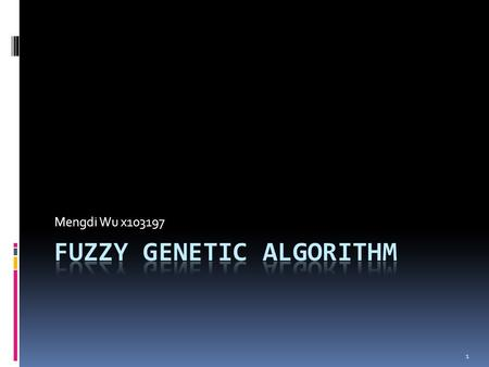 Mengdi Wu x103197 1. Introduction  What are Genetic Algorithms?  What is Fuzzy Logic?  Fuzzy Genetic Algorithm 2.