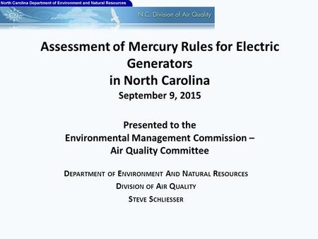 Assessment of Mercury Rules for Electric Generators in North Carolina September 9, 2015 Presented to the Environmental Management Commission – Air Quality.