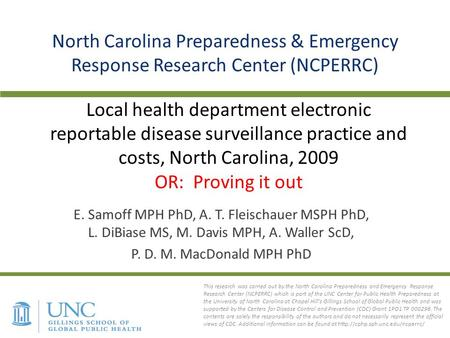 Local health department electronic reportable disease surveillance practice and costs, North Carolina, 2009 OR: Proving it out E. Samoff MPH PhD, A. T.