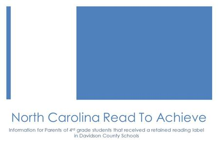 North Carolina Read To Achieve Information for Parents of 4 rd grade students that received a retained reading label in Davidson County Schools.